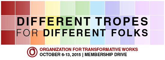Different Tropes for Different Folks –OTW Membership Drive October 2015