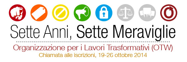 Sette Anni, Sette Meraviglie — Organizzazione per i Lavori Trasformativi (OTW) — Chiamata alle iscrizioni, 19-26 ottobre 2014
