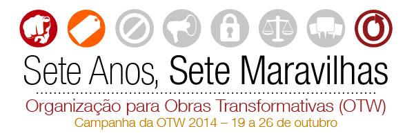 Sete Anos, Sete Maravilhas - Organização para Obras Transformativas (OTW) - Campanha da OTW 2014 – 19 a 26 de outubro