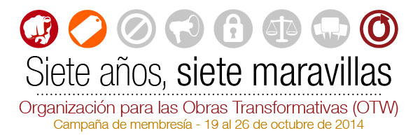 Siete años, siete maravillas - Organización para las Obras Transformativas (OTW) - Campaña de membresía - 19 al 26 de octubre de 2014