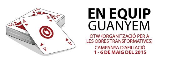 En equip guanyem - OTW (Organització per a les Obres Transformatives) - Campanya d'afiliació 1 - 6 de maig del 2015