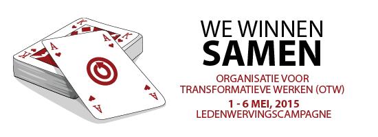 We Winnen Samen - Organisatie voor Transformatieve Werken (OTW) - 1 - 6 mei, 2015 Ledenwervingscampagne