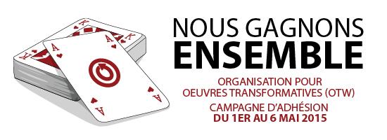 Nous gagnons ensemble - Organisation pour les Œuvres Transformatives (OTW) - Campagne d'adhésion du 1er au 6 mai 2015