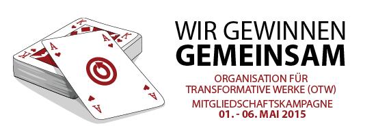 Wir Gewinnen Gemeinsam - Organisation für Transformative Werke (OTW) - Mitgliedschaftskampagne 01. - 06. Mai 2015