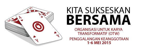 Kita Sukseskan Bersama - Organisasi untuk Karya Transformatif (OTW) - Penggalangan Keanggotaan 1-6 Mei 2015