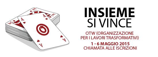 Insieme si vince - OTW (Organizzazione per i Lavori Trasformativi) - 1 - 6 Maggio 2015 Chiamata alle Iscrizioni