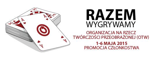 Razem wygrywamy - Organizacja na rzecz Twórczości Przeobrażonej (OTW) - 1-6 maja 2015, Promocja Członkostwa