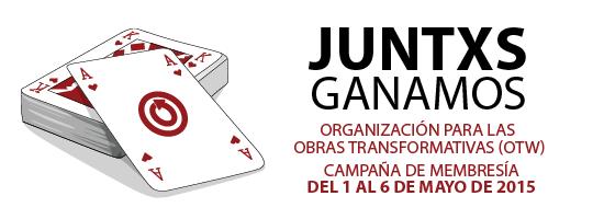 Juntxs ganamos - Organización para las Obras Transformativas (OTW) - Campaña de Membresía del 1 al 6 de mayo de 2015