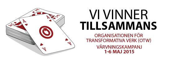 Vi vinner tillsammans - Organisationen för Transformativa Verk<br /> (OTW) - Värvningskampanj 1-6 maj 2015