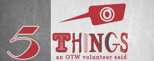 Five things an OTW volunteer said