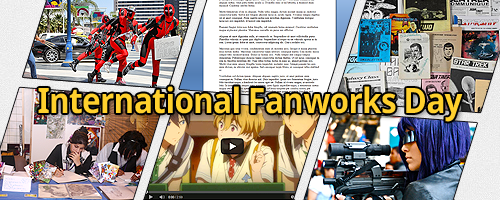 Banner created by Ania celebrating International Fanworks Day, featuring various fanworks including cosplay, text, and visual art.