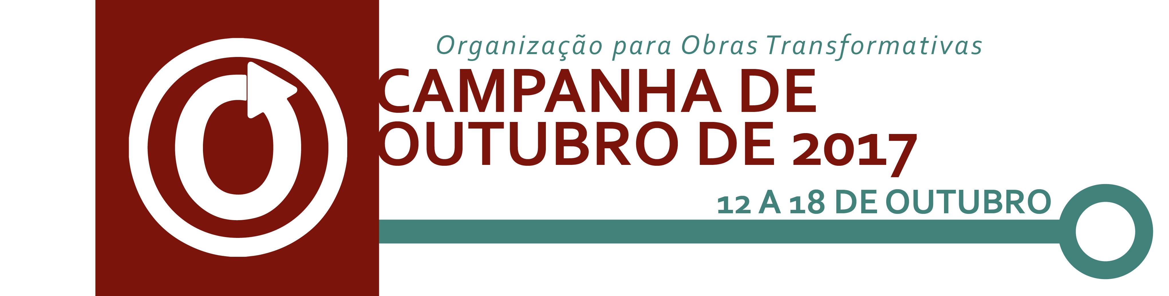 Campanha de outubro da Organização para Obras Transformativas, 12 a 18 de outubro de 2017