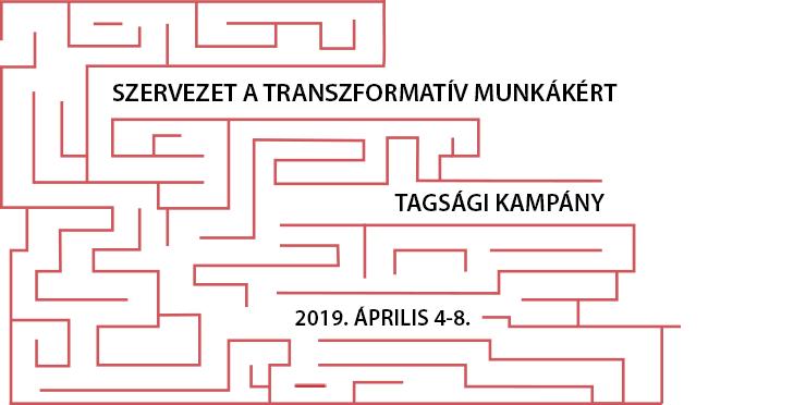 Szervezet a Transzformatív Munkákért Tagsági Kampány, 2019. április 4-8.