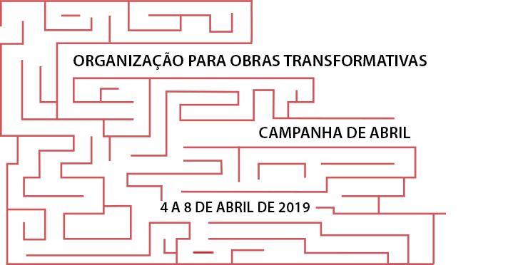 Campanha de abril da Organização para Obras Transformativas, 4 a 8 de abril de 2019