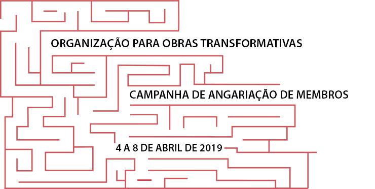 Campanha de Angariação de Membros da Organização para Obras Transformativas, 4 a 8 abril de 2019