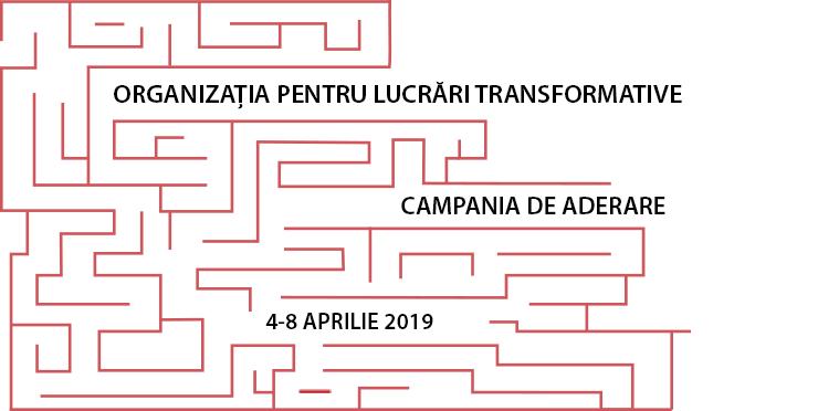 Campania de Aderare a Organizației pentru Lucrări Transformative, 4 - 8 Aprilie, 2019