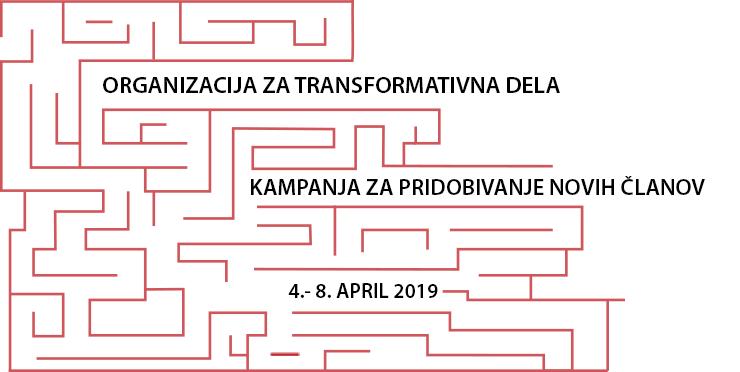 Kampanja za pridobivanje novih članov Organizacije za Transformativna Dela, 4.–8. april 2019