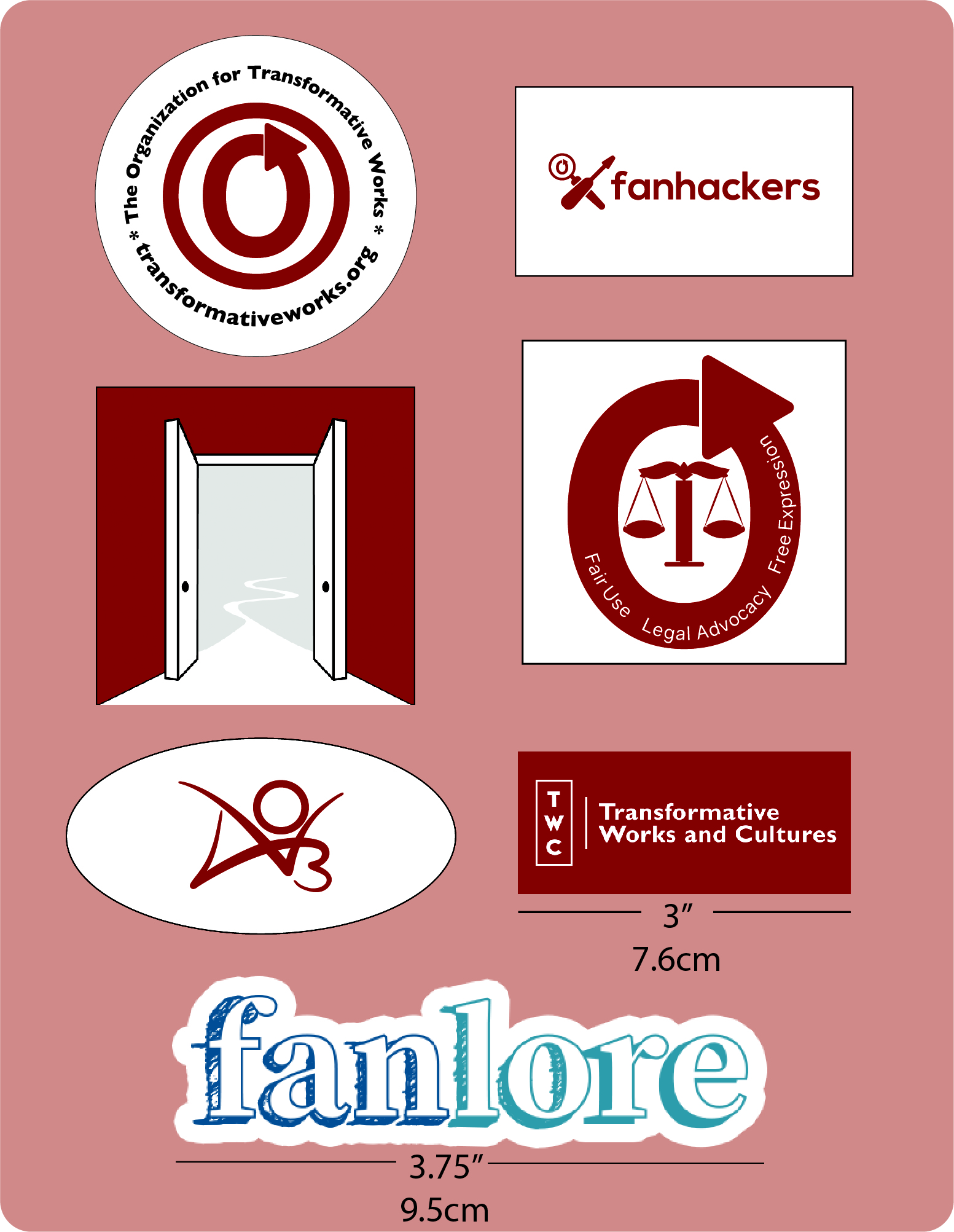 "OTW Sticker Set (contains seven stickers). The first six stickers measure 7.6cm wide: (1) A white circle with the red OTW logo, a circular arrow inside a circle. Around the logo in black are the words ""Organization for Transformative Works"" and the URL ""transformativeworks.org"". (2) A white rectangle with the red Fanhackers logo, two hand tools crossed in a X. (3) A red square with the white and grey Open Doors logo, French doors opening to reveal a path. (4) A white square with the Legal Advocacy logo, a circular arrow surrounding the scales of justice. The arrow reads ""Fair Use, Legal Advocacy, Free Expression"". (5) A white oval with the red Archive of Our Own logo, a stylized AO3. (6) A red rectangle with the TWC logo in white; on the left are the letters TWC in a vertical arrangement, and on the right are the words ""Transformative Works and Cultures"". (7) A die cut of the Fanlore logo, blue text on a white background. This sticker measures 9.5cm long."
