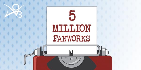 5 million fanworks